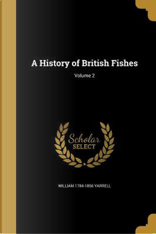 HIST OF BRITISH FISHES V02 by William 1784-1856 Yarrell