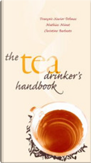 The Tea Drinker's Handbook by Christine Barbaste, François-Xavier Delmas, Mathias Minet