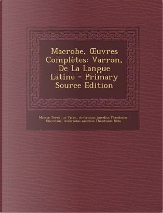 Macrobe, Uvres Completes by Marcus Terentius Varro