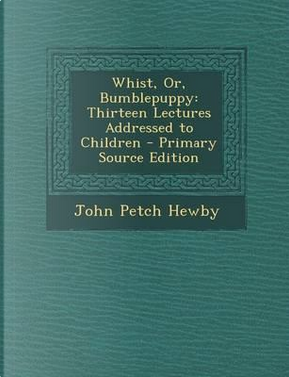 Whist, Or, Bumblepuppy by John Petch Hewby