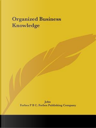 Organized Business Knowledge 1923 by of Reading John