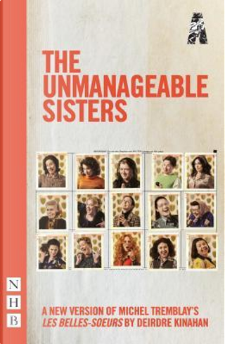 The Unmanageable Sisters by Michel Tremblay