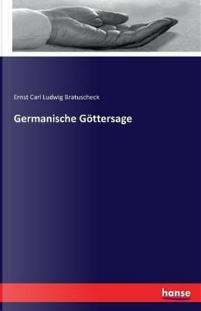 Germanische Göttersage by Ernst Carl Ludwig Bratuscheck