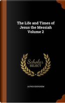 The Life and Times of Jesus the Messiah, Volume 2 by Alfred Edersheim