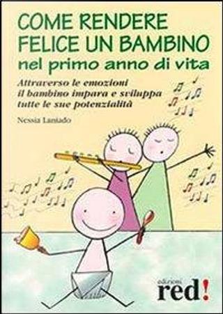 Come rendere felice un bambino nel primo anno di vita by Nessia Laniado