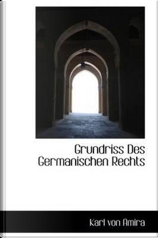 Grundriss Des Germanischen Rechts by Karl von Amira
