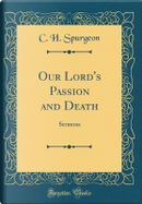 Our Lord's Passion and Death by C. H. Spurgeon