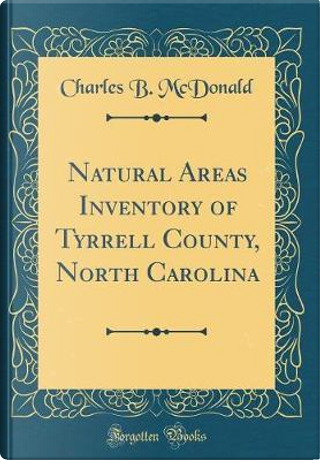 Natural Areas Inventory of Tyrrell County, North Carolina (Classic Reprint) by Charles B. McDonald