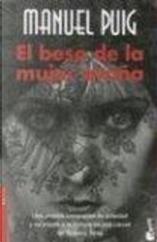 El Beso De La Mujer Arana/ the Kiss of the Spiderwoman by Manuel Puig