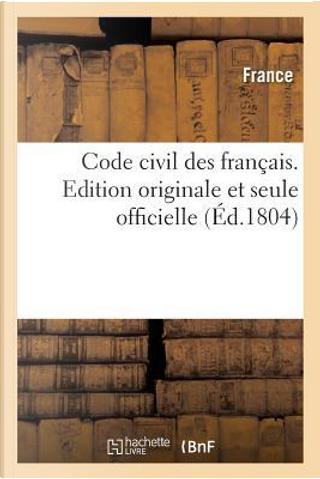 Code Civil des Français. Édition Originale et Seule Officielle by R.T. France