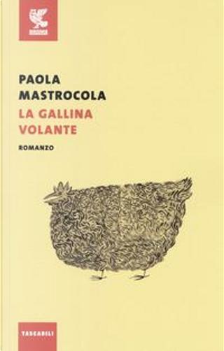 La gallina volante by Paola Mastrocola