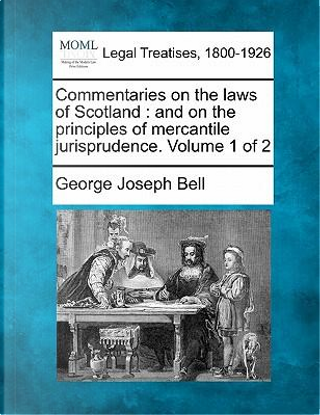 Commentaries on the Laws of Scotland by George Joseph Bell