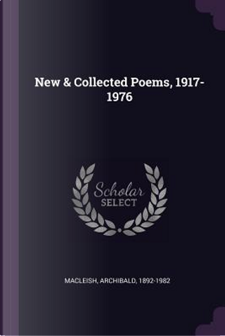 New & Collected Poems, 1917-1976 by Archibald MacLeish
