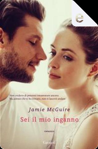 Sei il mio inganno by Jamie McGuire