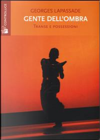 Gente dell'ombra. Transe e possessioni by Georges Lapassade