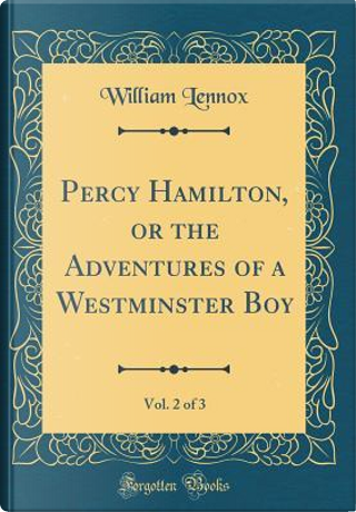 Percy Hamilton, or the Adventures of a Westminster Boy, Vol. 2 of 3 (Classic Reprint) by William Lennox
