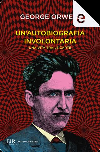 Un'autobiografia involontaria by George Orwell