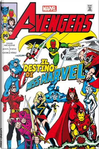 Avengers: Il destino di Miss Marvel by Bill Mantlo, Jim Shooter, Roger Stern, David Michelinie, George Perez, Tom DeFalco, Mark Gruenwald, Bob Layton, Chris Claremont, Steven Grant, David Michieline