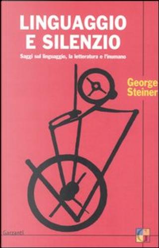 Linguaggio e silenzio by George Steiner