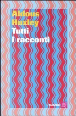 Tutti i racconti by Aldous Huxley