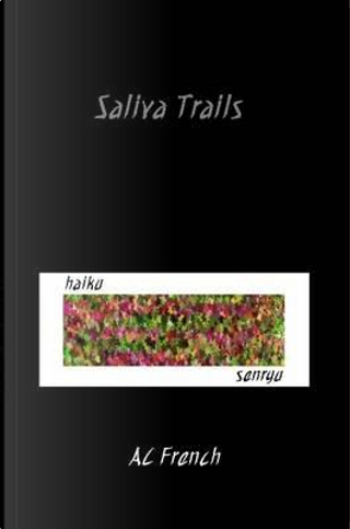 Saliva Trails by A. C. French