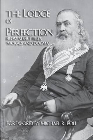 The Lodge Of Perfection by Albert Pike