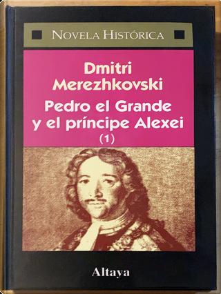 Pedro el grande y el príncipe Alexei (1) by Dmitry Sergeyevich Merezhkovsky
