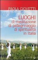 Luoghi di meditazione, di pellegrinaggio, di spiritualità by Paola Giovetti