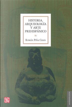 Historia, arqueología y arte prehispánico by Román Piña Chan
