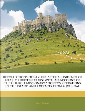 Recollections of Ceylon, After a Residence of Nearly Thirteen Years by James Selkirk