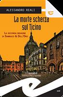 La morte scherza sul Ticino by Alessandro Reali