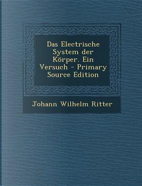 Das Electrische System Der Korper. Ein Versuch by Johann Wilhelm Ritter