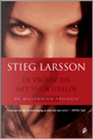 De vrouw die met vuur speelde by Stieg Larsson