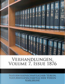 Verhandlungen, Volume 7, Issue 1876 by Naturwissenschaftlicher Verein