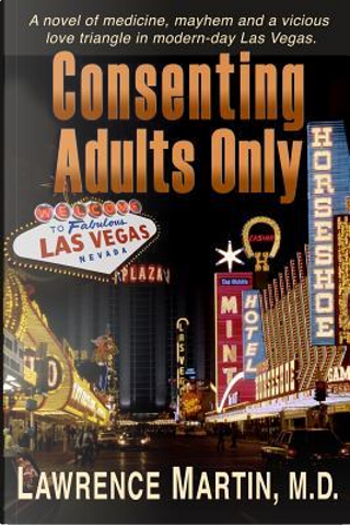 Consenting Adults Only by Lawrence Martin M.D.