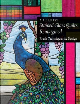 Allie Aller's Stained Glass Quilts Reimagined by Allie Aller