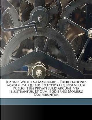 Joannis Wilhelmi Marckart ... Exercitationes Academic], Quib by Johann Wilhelm Marckart