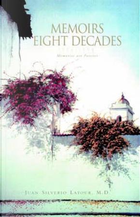 Memoirs Eight Decades 1926-1998 by Juan Silvario
