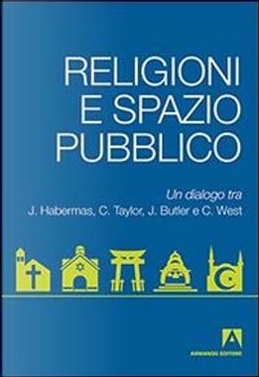 Religioni e spazio pubblico. Un dialogo tra J. Habermas, C. Taylor, J. Butler e C. West by Judith Butler