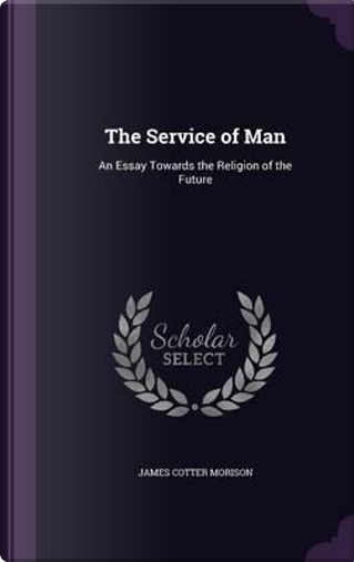 The Service of Man by James Cotter Morison