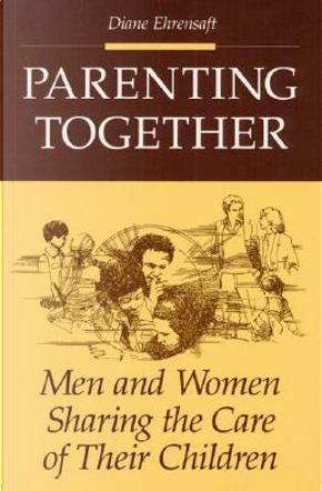 Parenting Together by Diane Ehrensaft