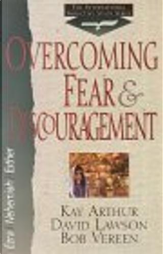 Overcoming Fear & Discouragement by Bob Vereen, David Lawson, Kay Arthur