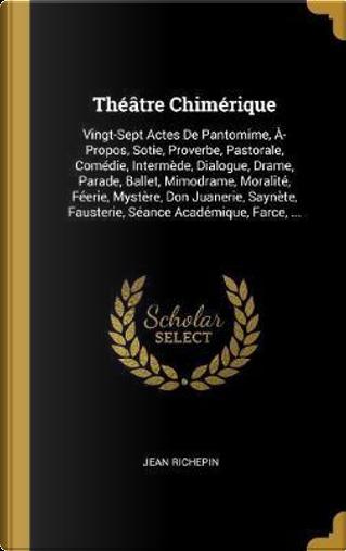 Théâtre Chimérique by Jean Richepin
