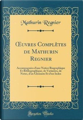 OEuvres Complètes de Mathurin Regnier by Mathurin Regnier