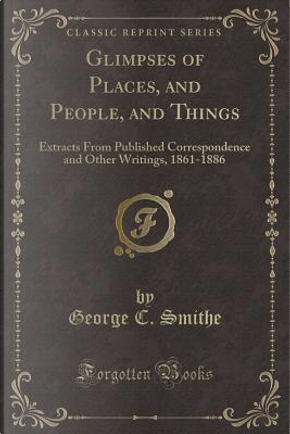 Glimpses of Places, and People, and Things by George C. Smithe
