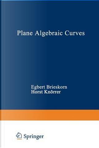 Plane Algebraic Curves by Egbert Brieskorn