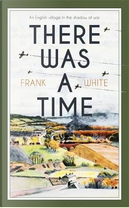 There Was a Time by Frank White