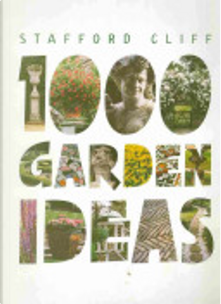 1000 Garden Ideas by Stafford Cliff