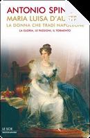 Maria Luisa d'Austria, la donna che tradì Napoleone by Antonio Spinosa