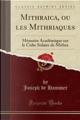 Mithraica, ou les Mithriaques by Joseph De Hammer